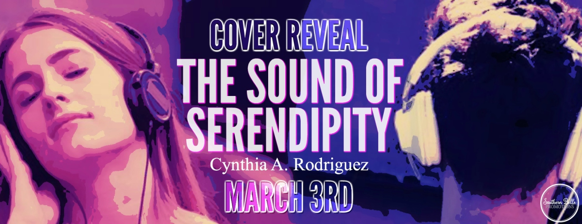 Cover Reveal ~ The Sound of Serendipity ~ by ~ Cynthia A.Rodriguez