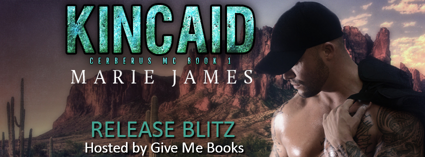 Release Day Blitz ~ Kincaid (Cerberus MC book 1) ~ by ~ Marie James