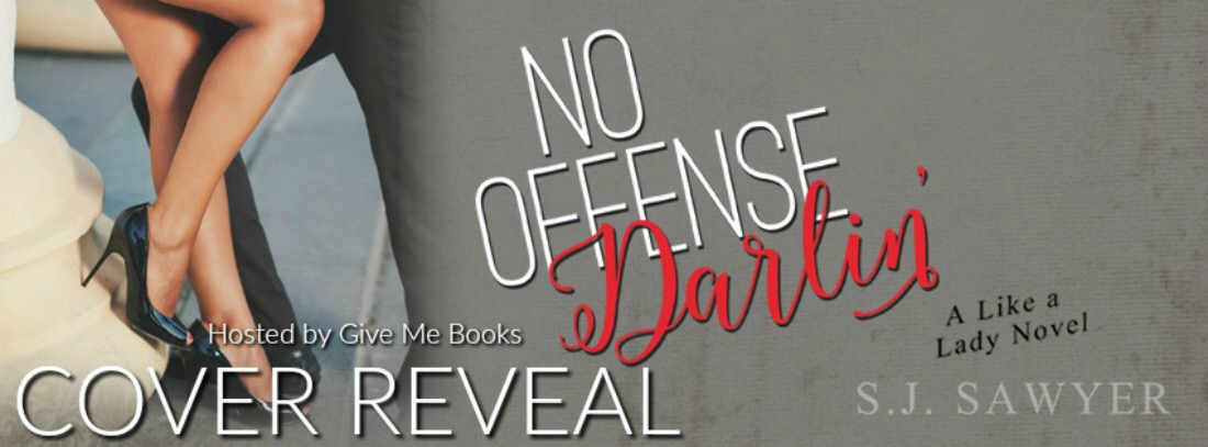 Cover Reveal ~ No Offense Darlin' ~ by ~ S.J.Sawyer