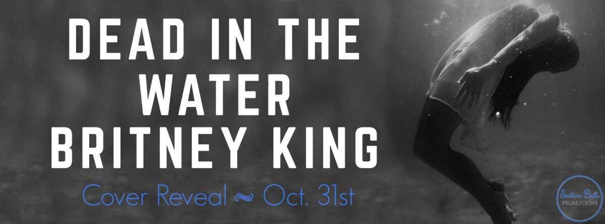 Cover Reveal ~ Dead In The Water ~ by ~ BritneyKing