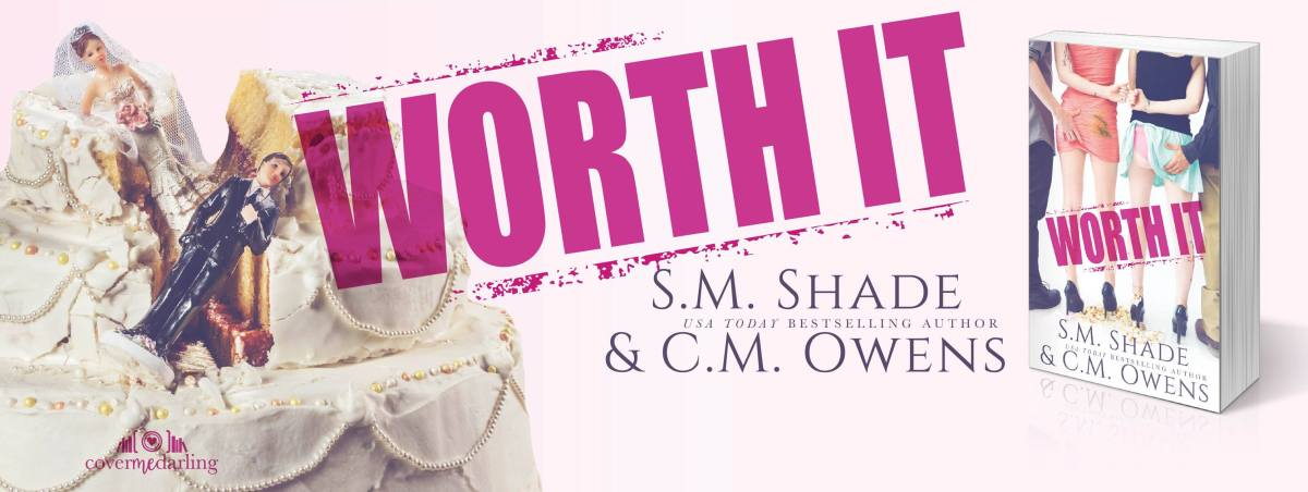 Release Blitz ~ Worth It ~ by ~ S.M. Shade & C.M.Owens