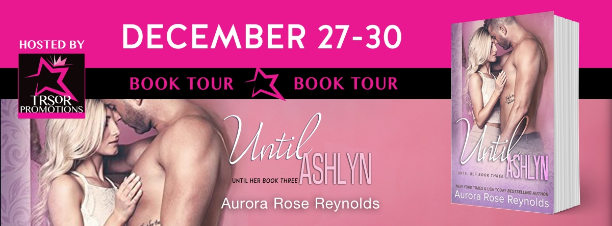 Book Tour & Review ~ Until Ashlyn ~ by ~ Aurora RoseReynolds