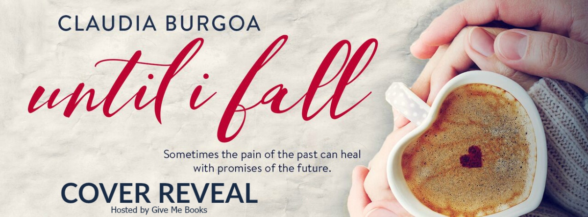 Cover Reveal ~ Until I Fall ~ by ~ Claudia Burgoa