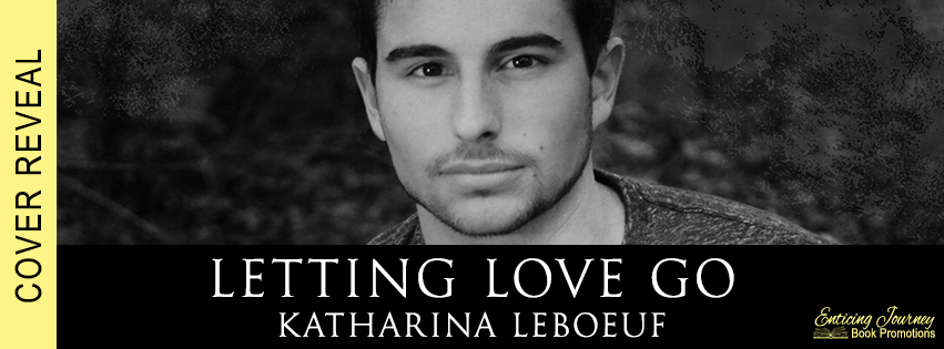 Cover Reveal ~ Letting Love Go ~ by ~ Katharina LeBoeuf