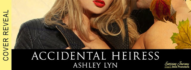 Cover Reveal ~ Accidental Heiress ~ by ~ Ashley Lyn