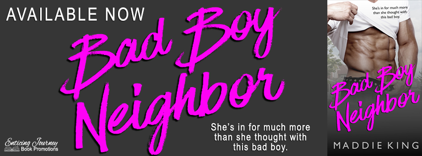 Release Blitz ~ Bad Boy Neighbor ~ by ~ Maddie King
